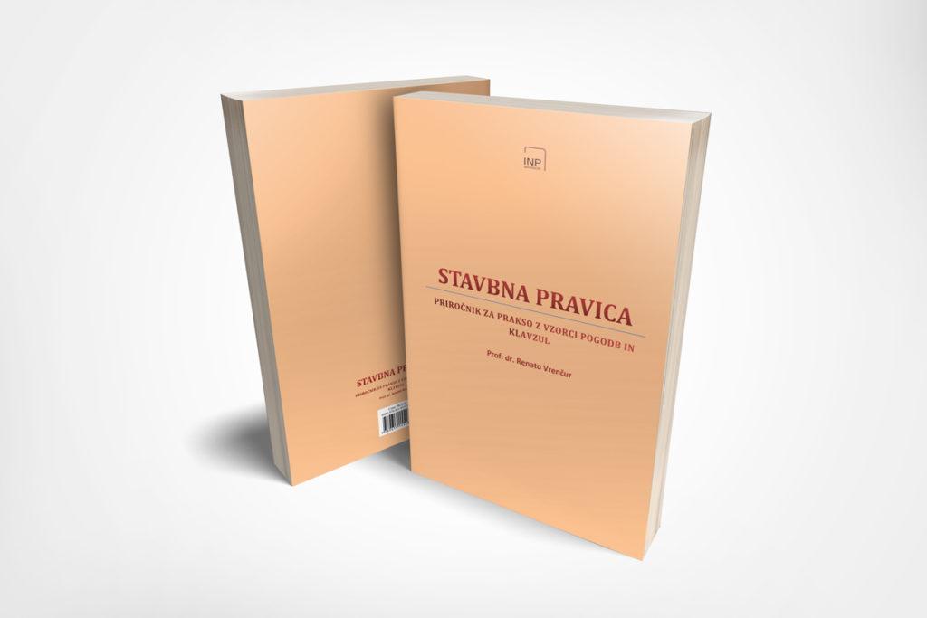 STAVBNA PRAVICA Priročnik za prakso z vzorci pogodb in klavzul Avtor: Prof. dr. Renato Vrenčur